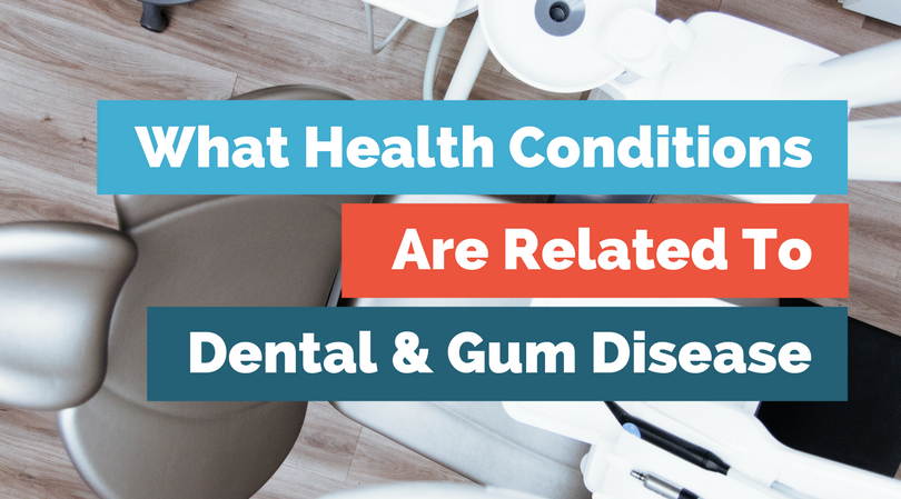 what health conditions are related to dental and gum disease